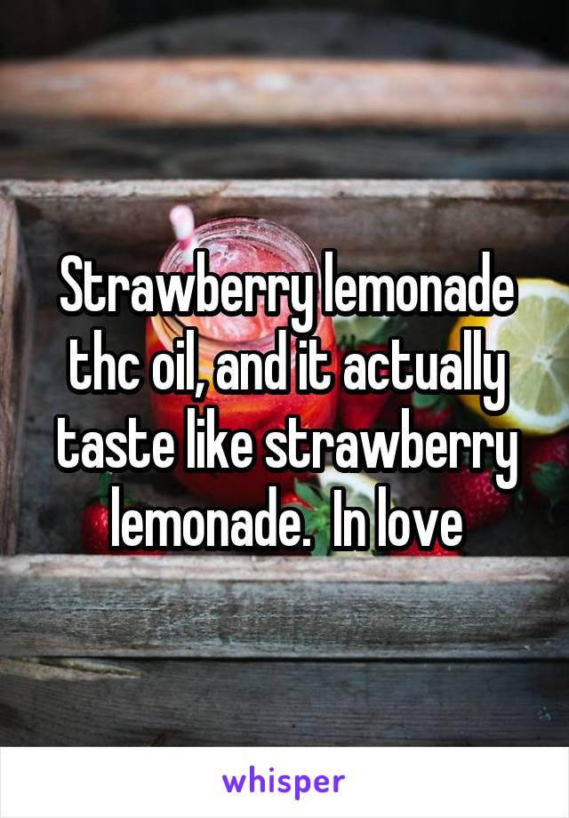 Strawberry lemonade thc oil, and it actually taste like strawberry lemonade.  In love
