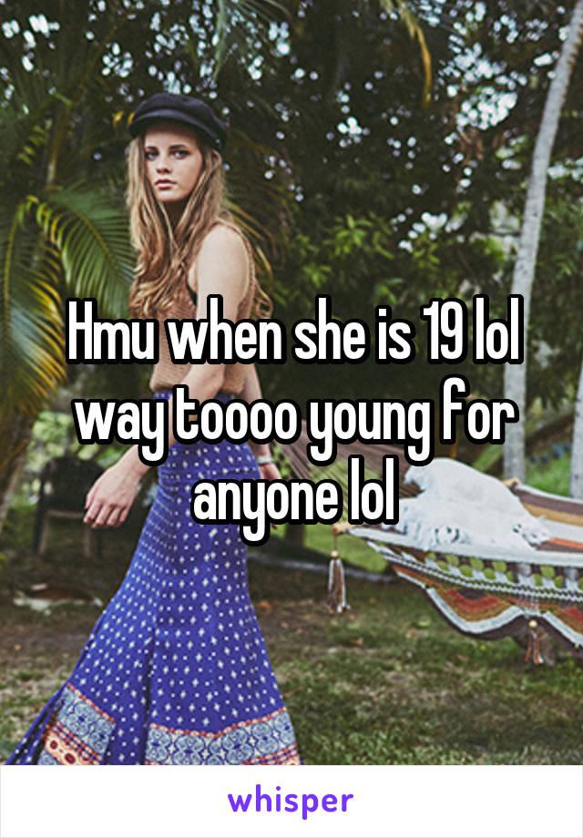 Hmu when she is 19 lol way toooo young for anyone lol