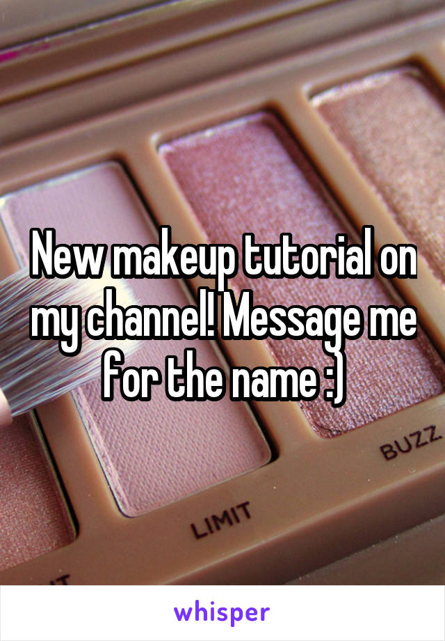New makeup tutorial on my channel! Message me for the name :)