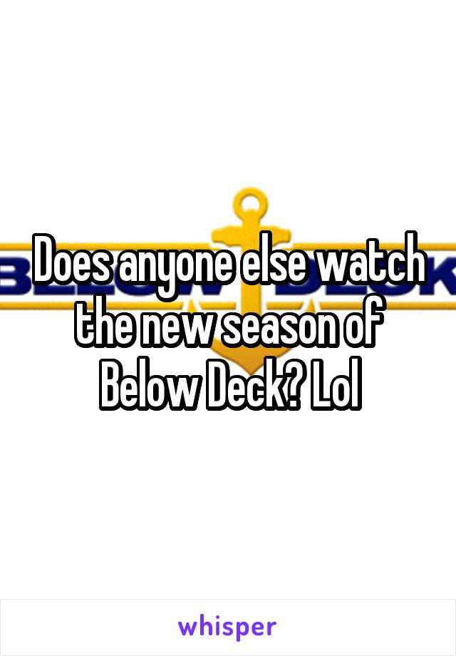 Does anyone else watch the new season of Below Deck? Lol