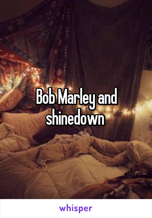 Bob Marley and shinedown
