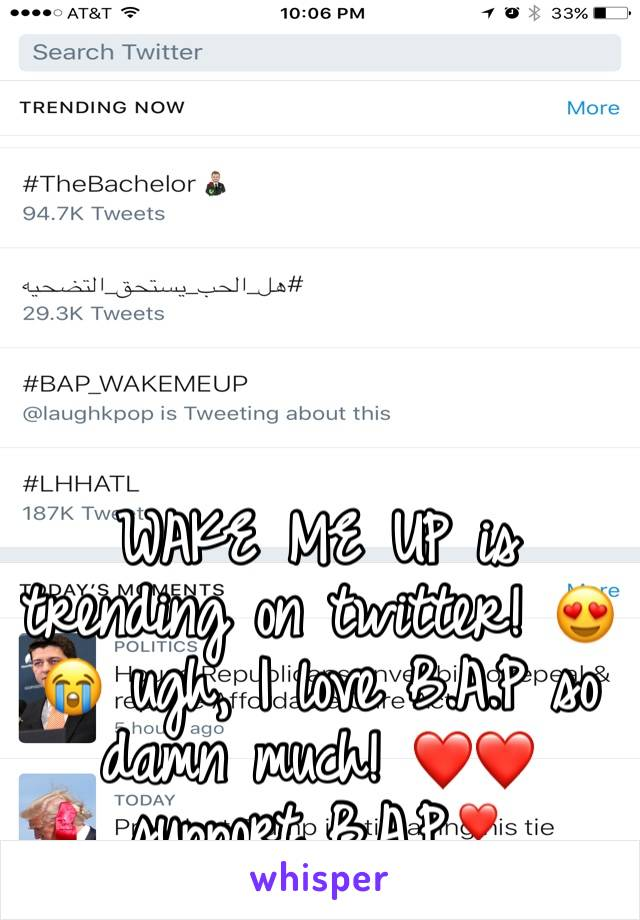 WAKE ME UP is trending on twitter! 😍😭 ugh, I love B.A.P so damn much! ❤️❤️ support B.A.P❣️