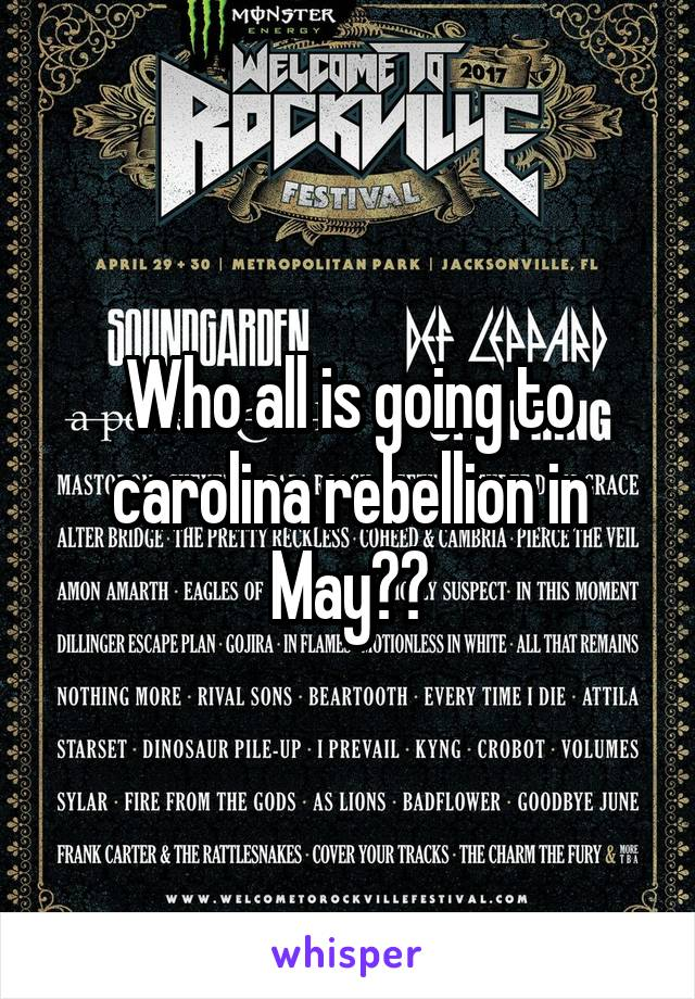 Who all is going to carolina rebellion in May??