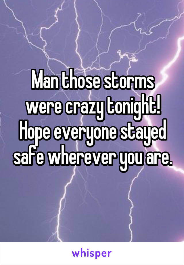 Man those storms were crazy tonight! Hope everyone stayed safe wherever you are.