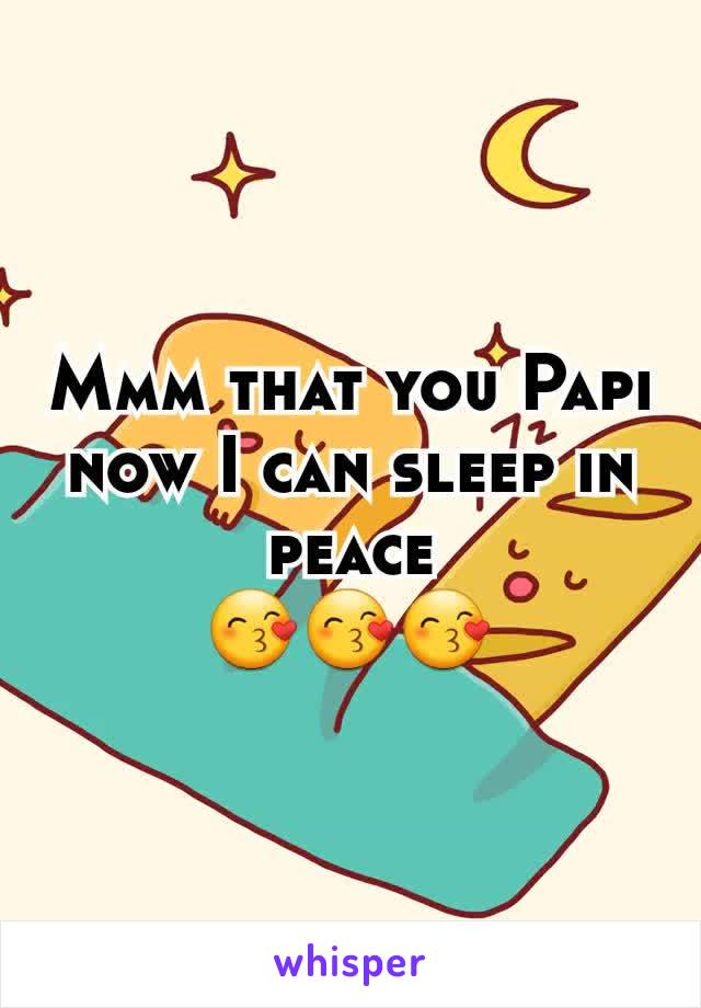 Mmm that you Papi now I can sleep in peace 😙😙😙
