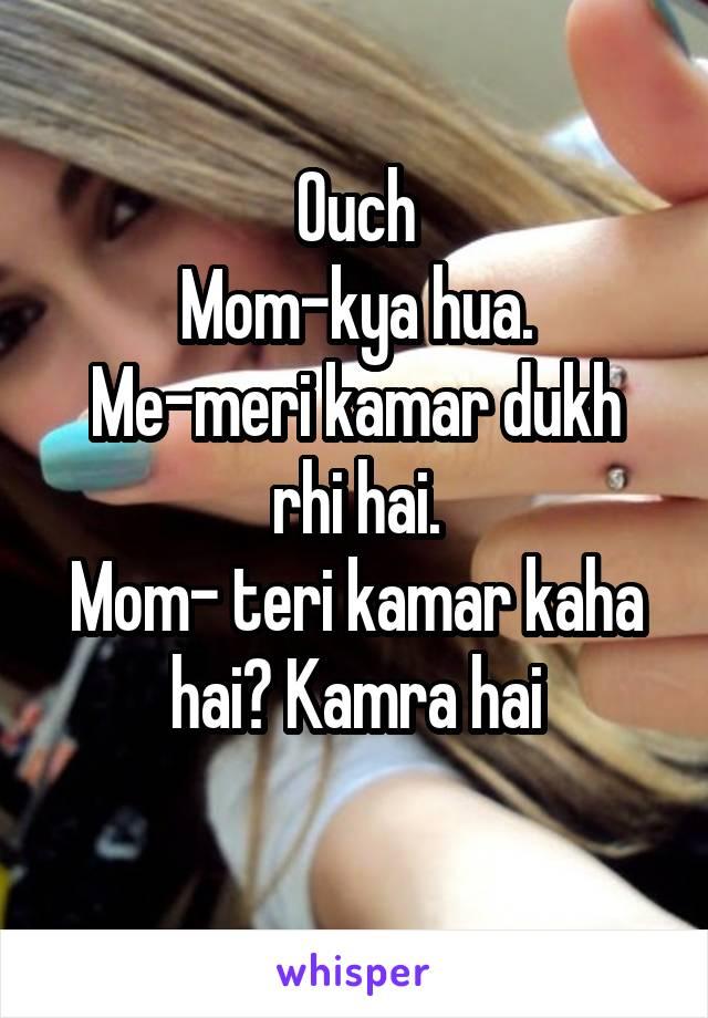 Ouch Mom-kya hua. Me-meri kamar dukh rhi hai. Mom- teri kamar kaha hai? Kamra hai