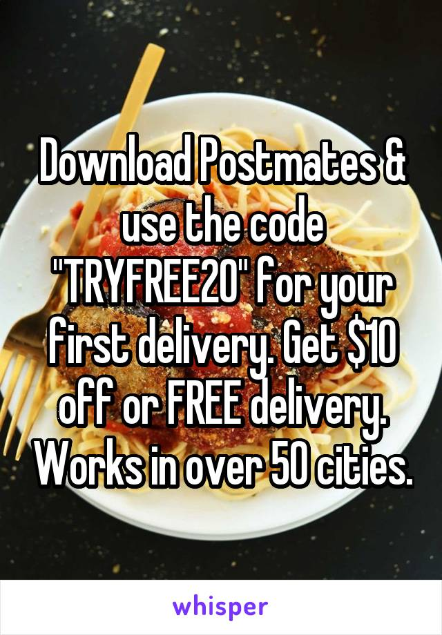 """Download Postmates & use the code """"TRYFREE20"""" for your first delivery. Get $10 off or FREE delivery. Works in over 50 cities."""