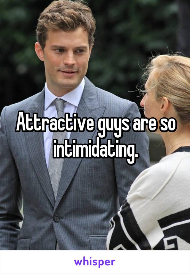 Intimidatingly handsome men