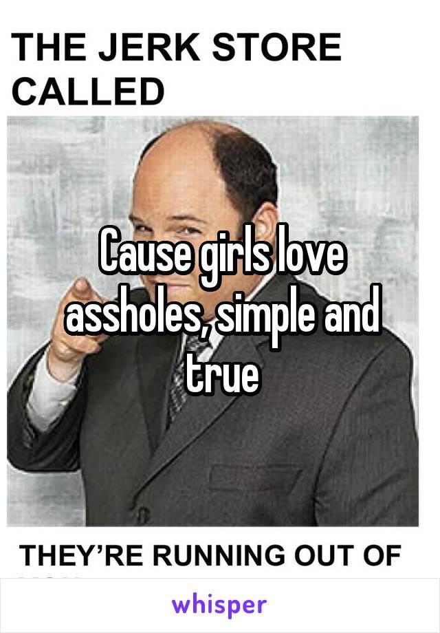 Girls like assholes