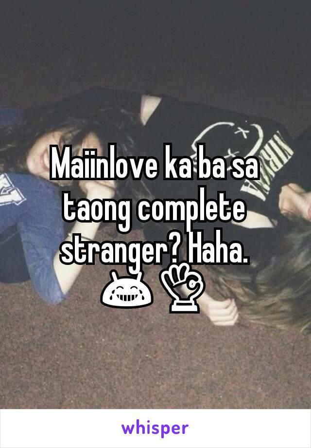 Maiinlove ka ba sa taong complete stranger? Haha. 😂👌