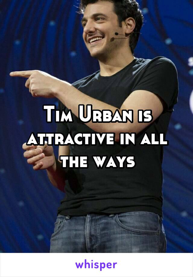 Tim Urban is attractive in all the ways