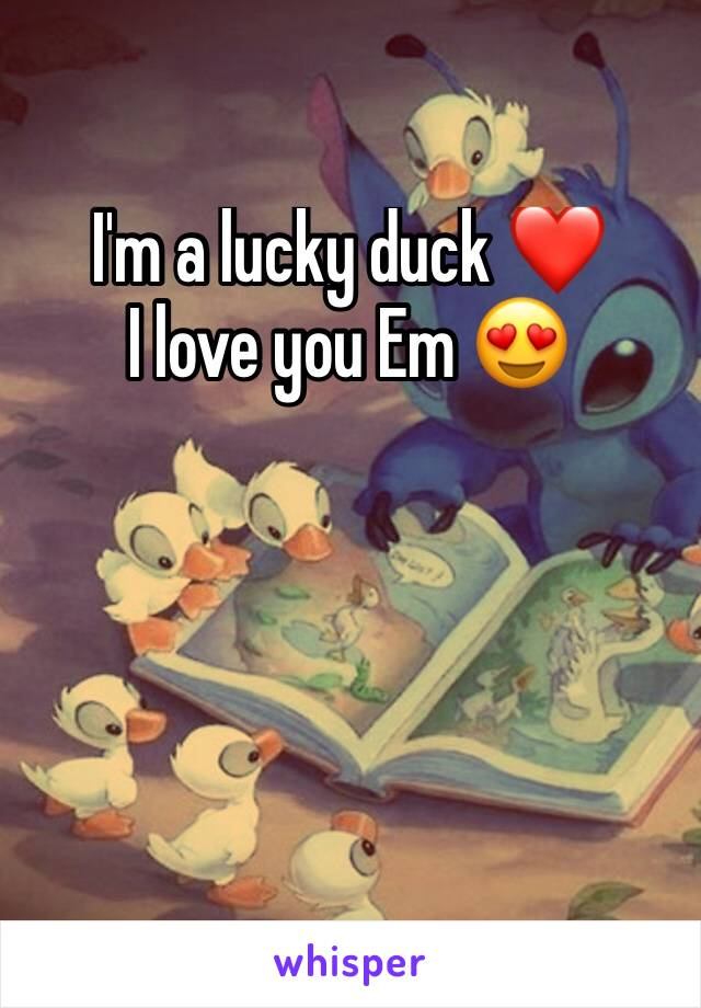 I'm a lucky duck ❤️ I love you Em 😍
