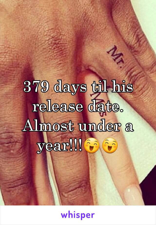379 days til his release date. Almost under a year!!!😄😄