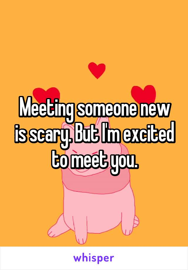 I m excited to see you