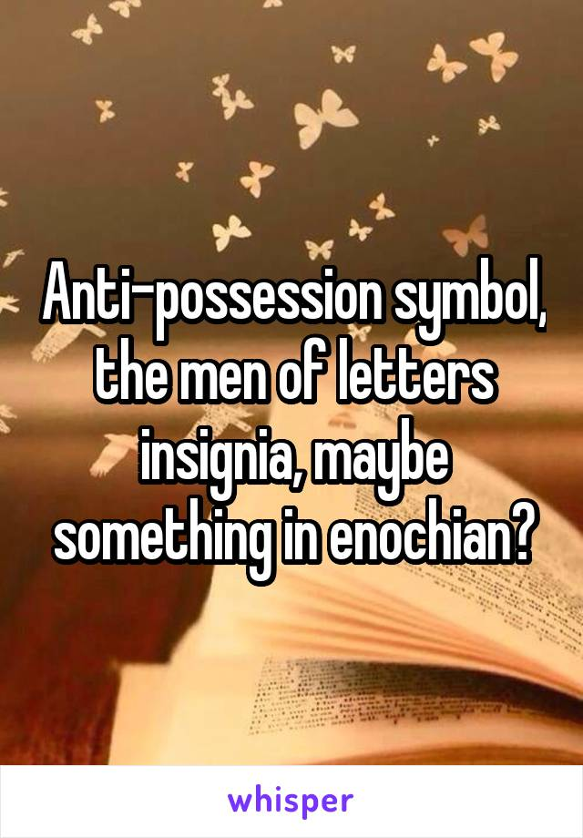 Anti Possession Symbol The Men Of Letters Insignia Maybe Something