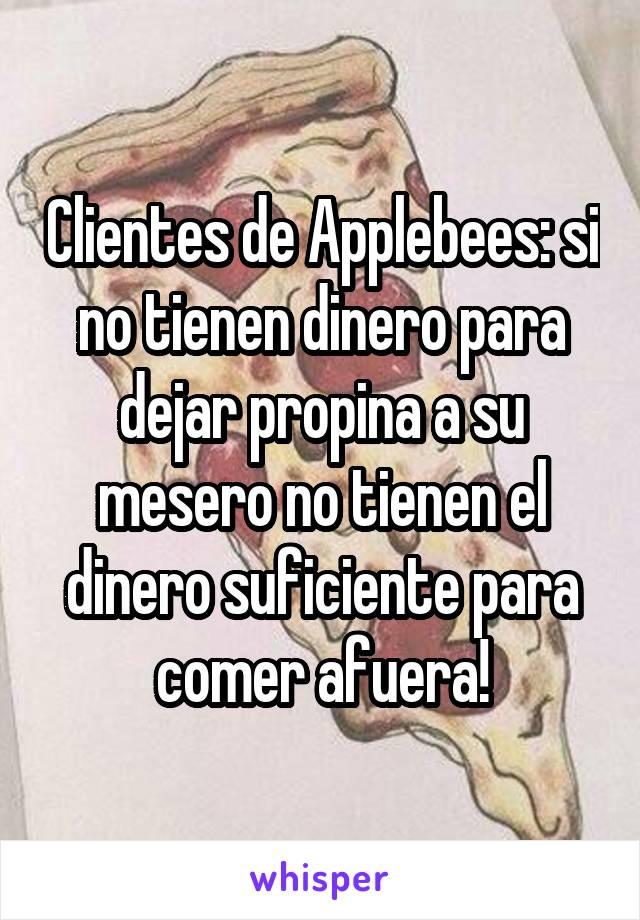 Clientes de Applebees: si no tienen dinero para dejar propina a su mesero no tienen el dinero suficiente para comer afuera!