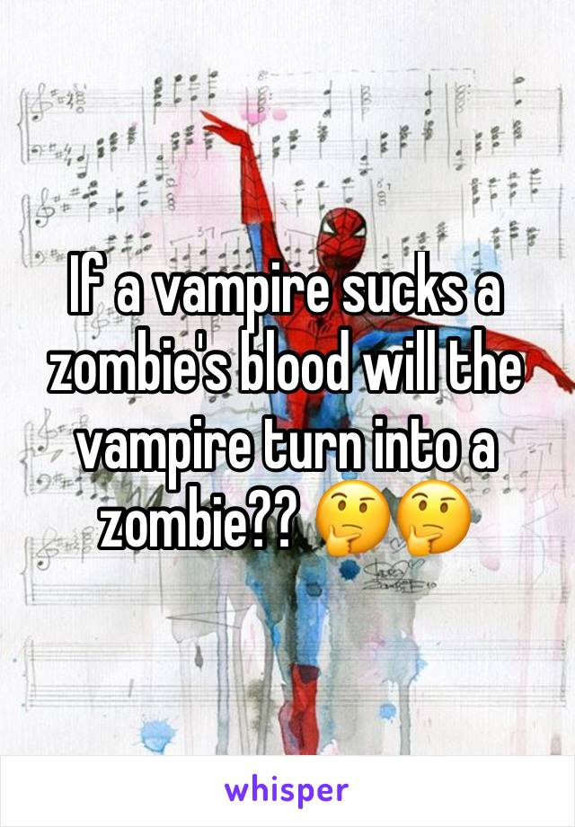 If a vampire sucks a zombie's blood will the vampire turn into a zombie?? 🤔🤔
