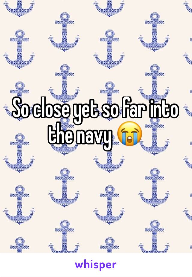 So close yet so far into the navy 😭