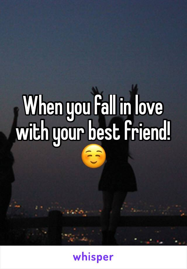 When you fall in love with your best friend! ☺