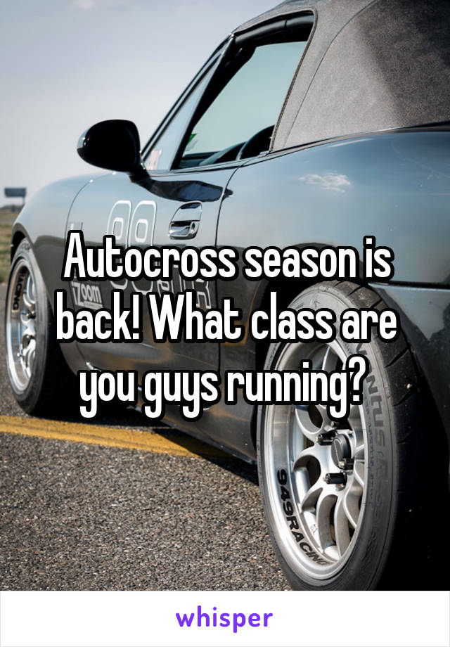Autocross season is back! What class are you guys running?