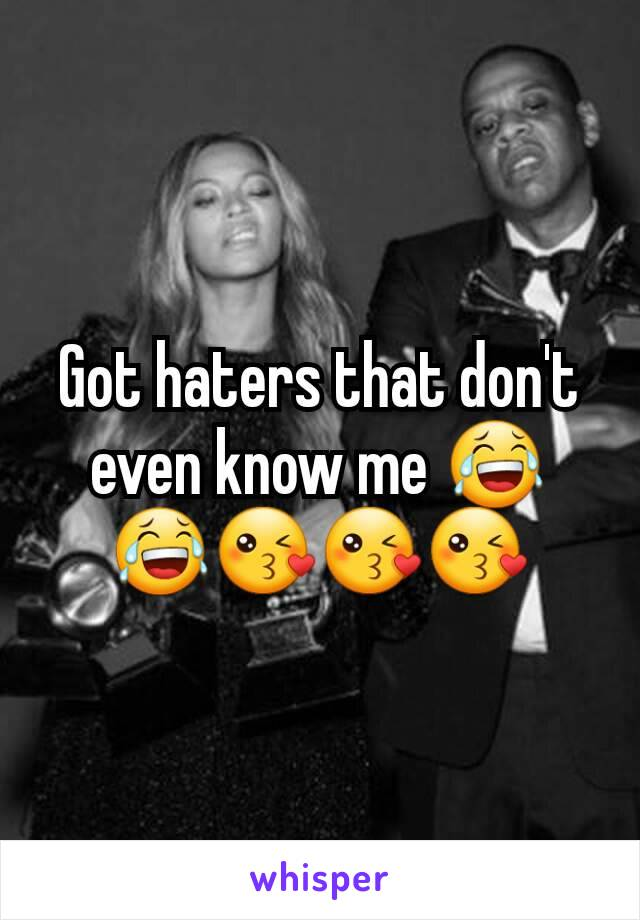 Got haters that don't even know me 😂😂😘😘😘