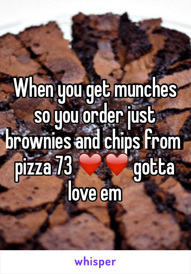 When you get munches so you order just brownies and chips from pizza 73 ❤️❤️ gotta love em