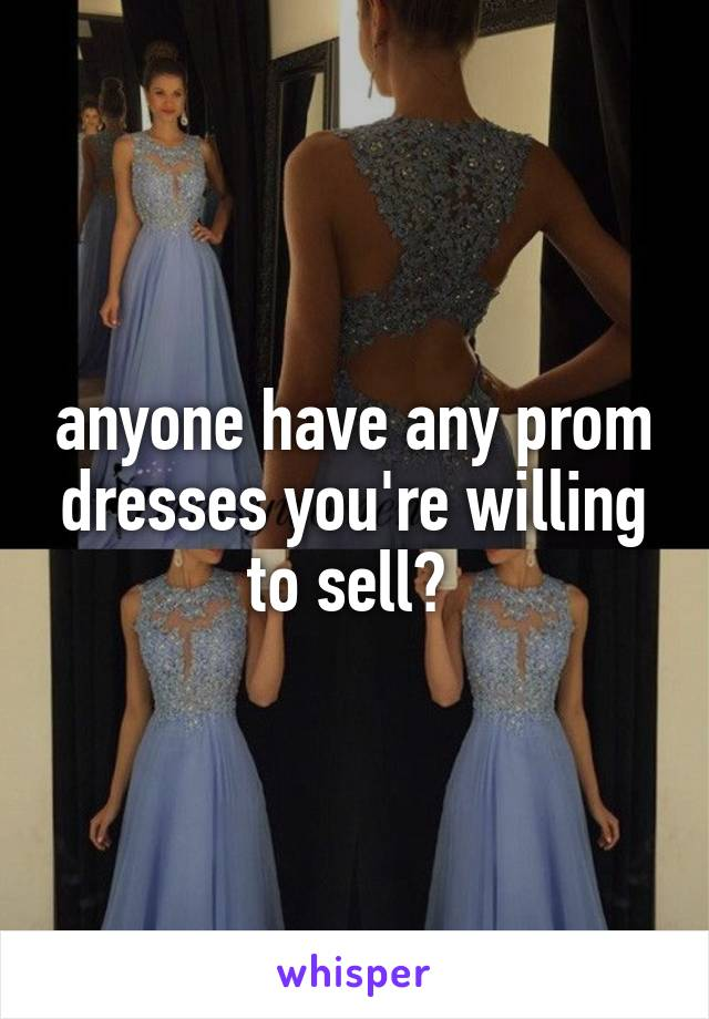 anyone have any prom dresses you're willing to sell?