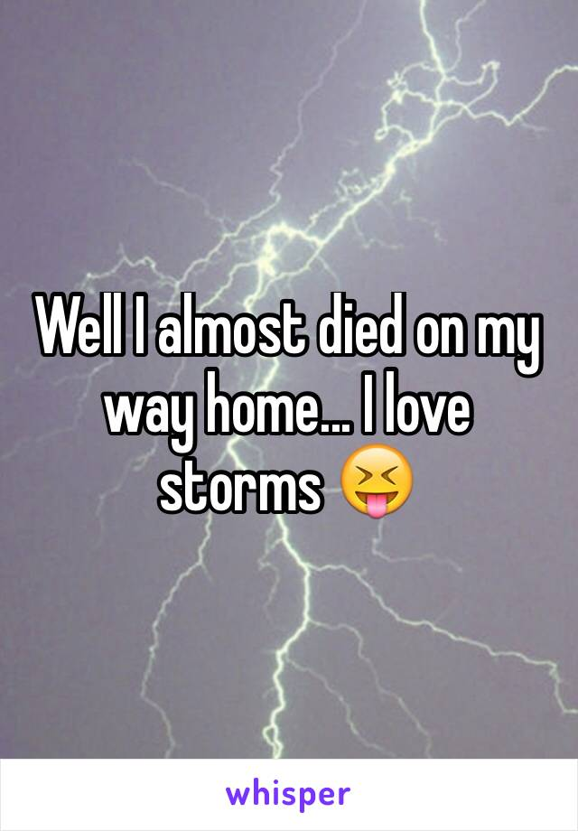 Well I almost died on my way home... I love storms 😝