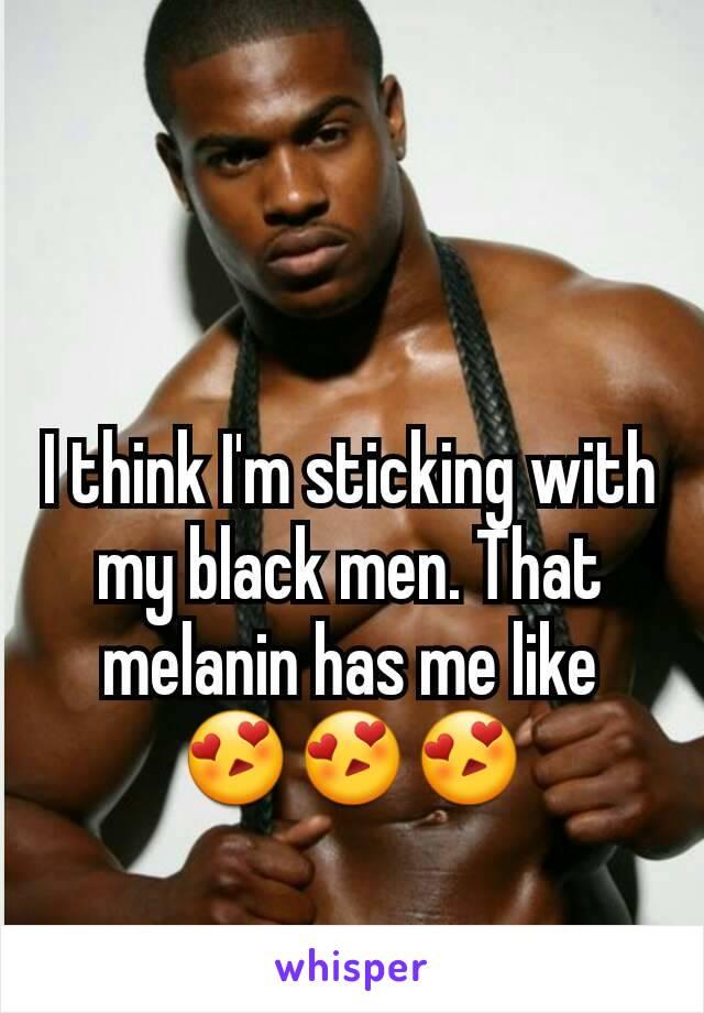 I think I'm sticking with my black men. That melanin has me like 😍😍😍