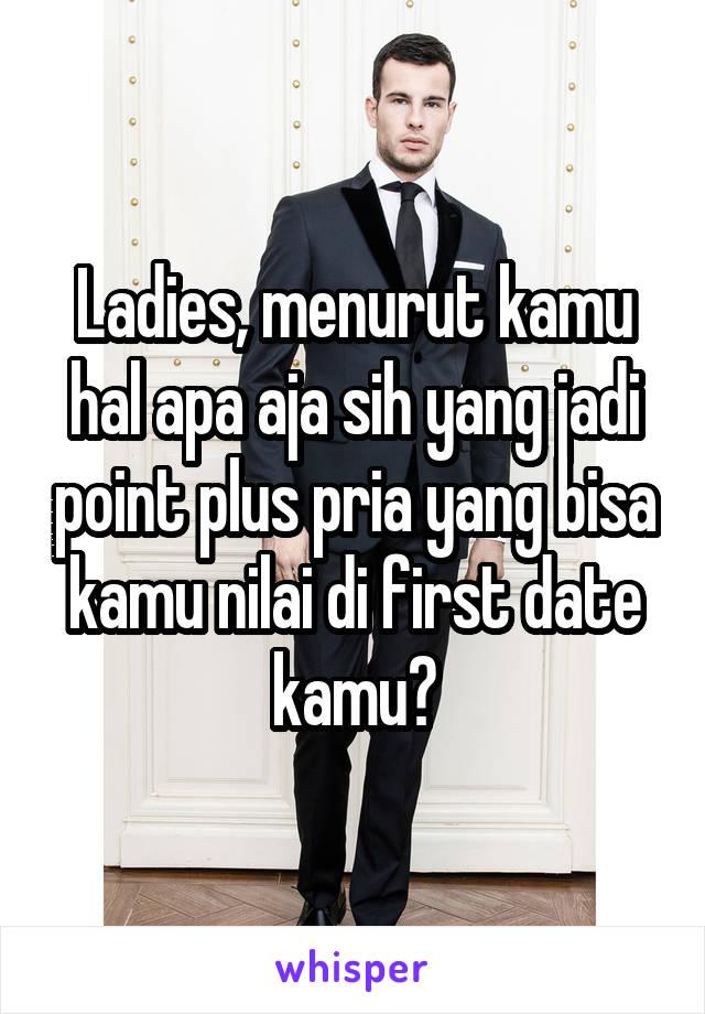 Ladies, menurut kamu hal apa aja sih yang jadi point plus pria yang bisa kamu nilai di first date kamu?