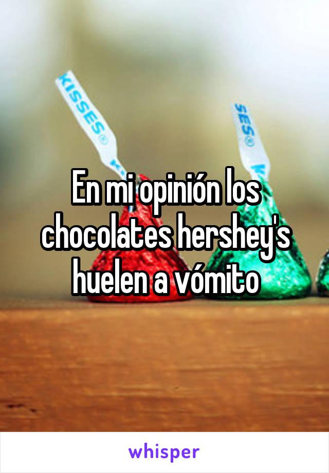 En mi opinión los chocolates hershey's huelen a vómito