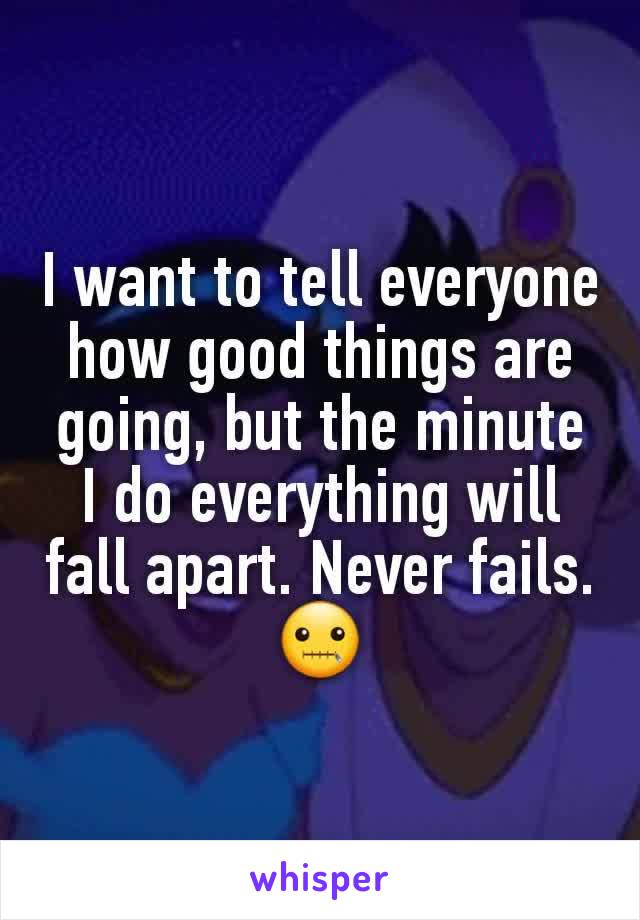 I want to tell everyone how good things are going, but the minute I do everything will fall apart. Never fails. 🤐