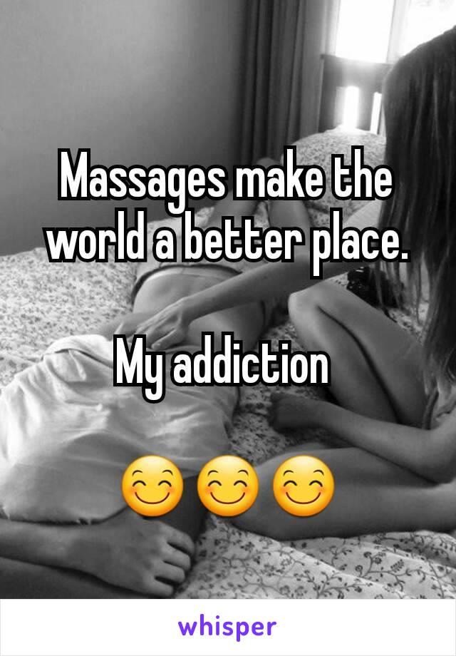 Massages make the world a better place.  My addiction   😊😊😊