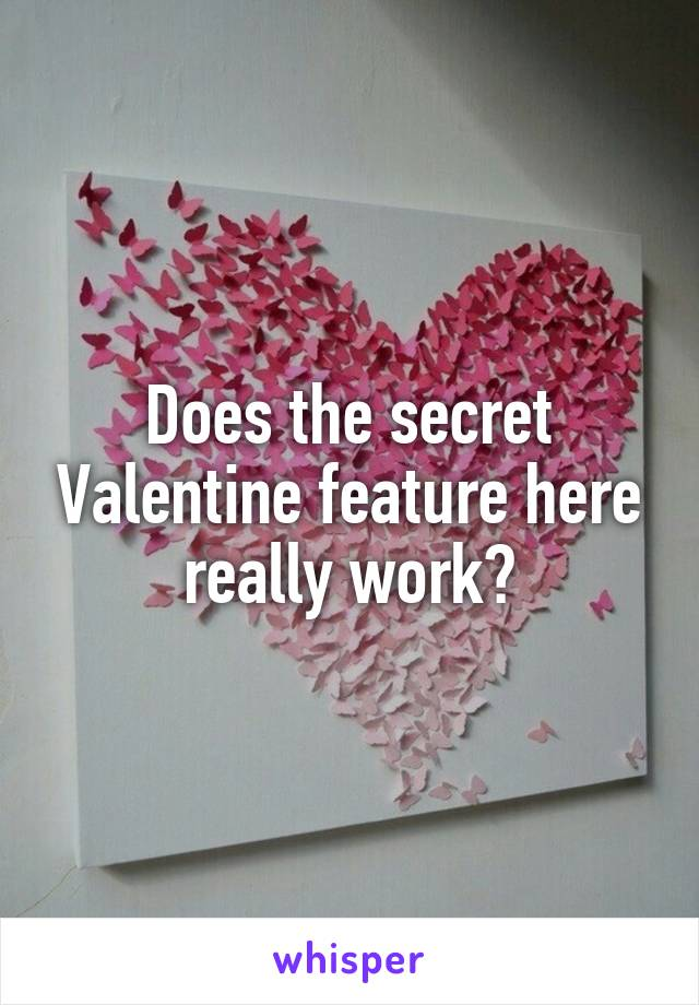 Does the secret Valentine feature here really work?