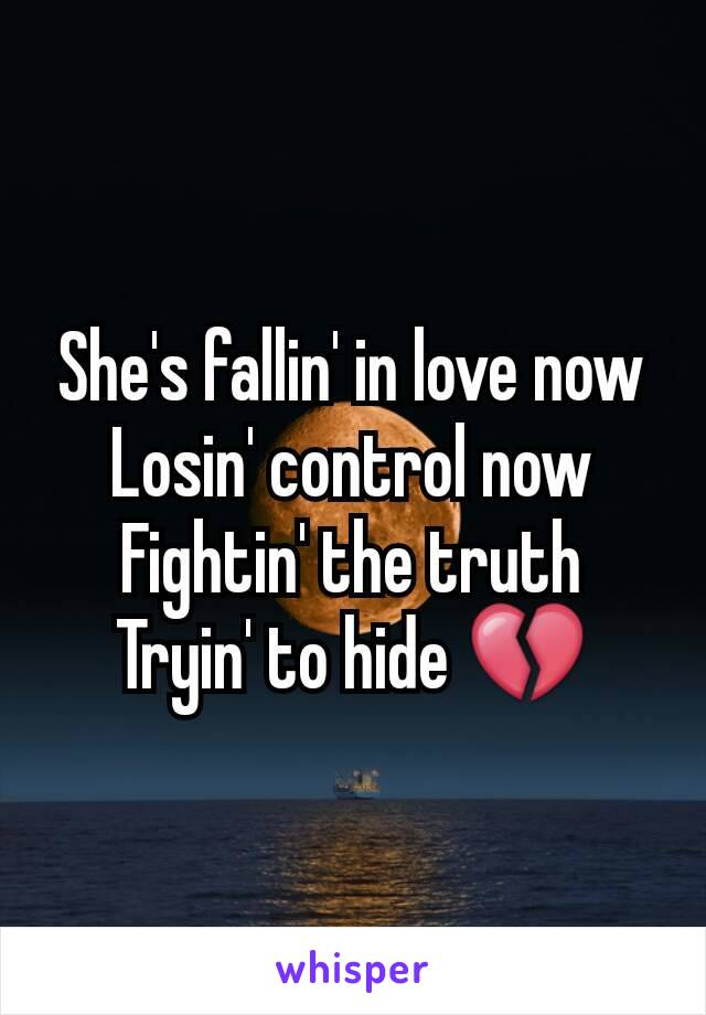 She's fallin' in love now Losin' control now Fightin' the truth Tryin' to hide 💔