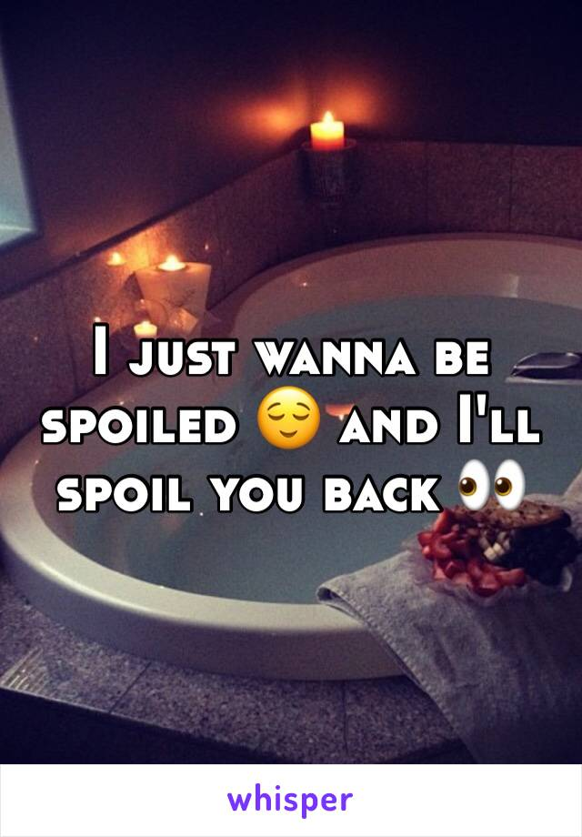 I just wanna be spoiled 😌 and I'll spoil you back 👀