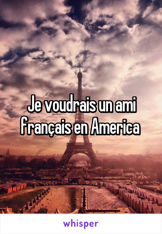 Je voudrais un ami français en America