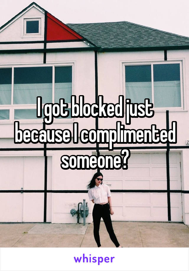 I got blocked just because I complimented someone?
