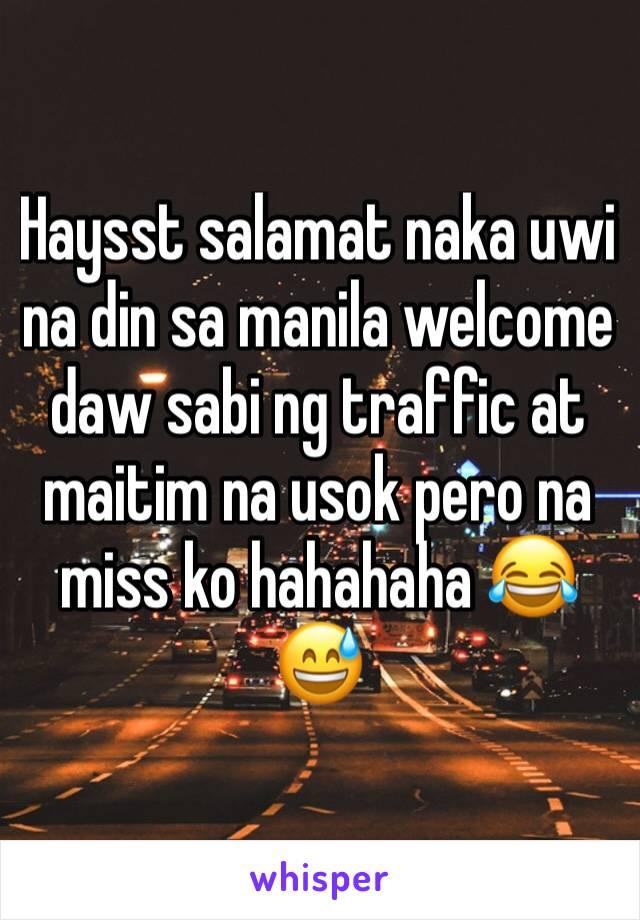 Haysst salamat naka uwi na din sa manila welcome daw sabi ng traffic at maitim na usok pero na miss ko hahahaha 😂😅