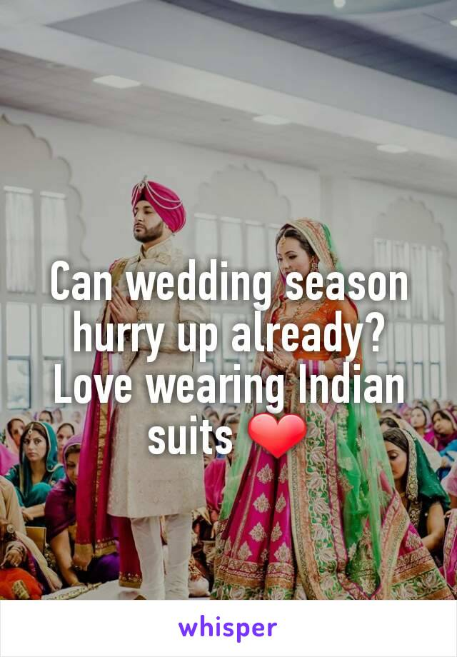 Can wedding season hurry up already? Love wearing Indian suits ❤