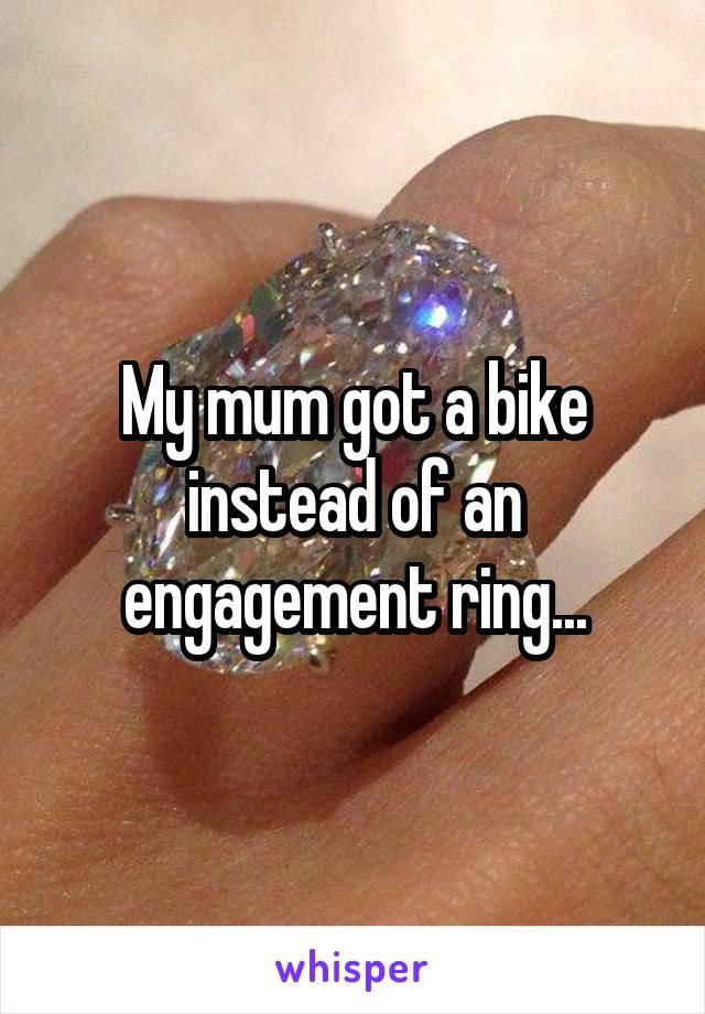 My mum got a bike instead of an engagement ring...