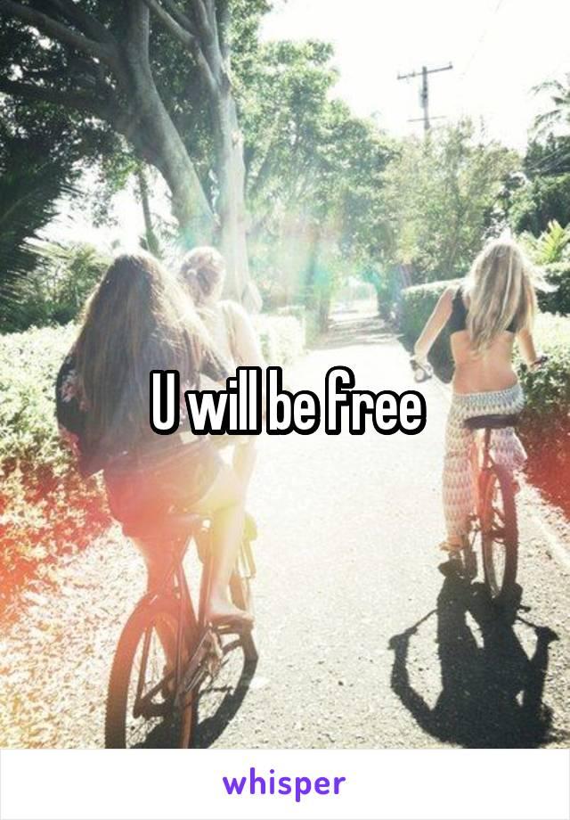 U will be free