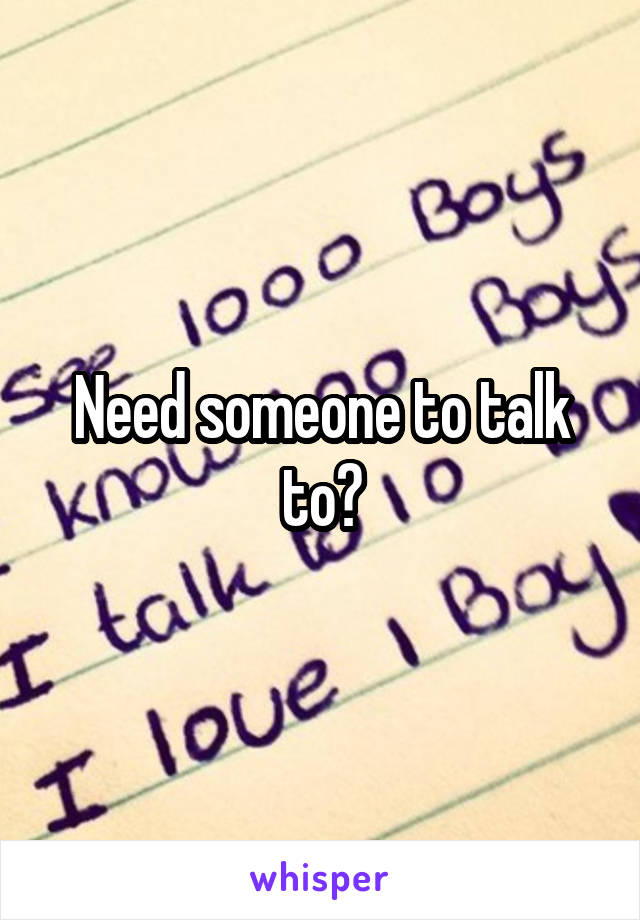 Need someone to talk to?