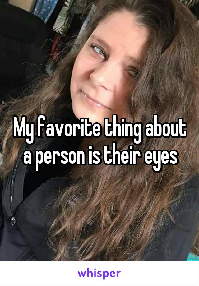 My favorite thing about a person is their eyes