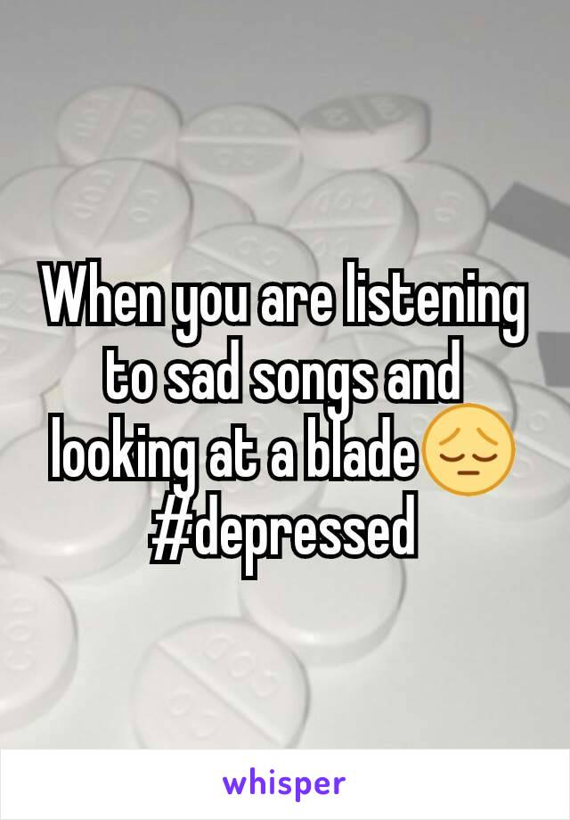 When you are listening to sad songs and looking at a blade😔 #depressed