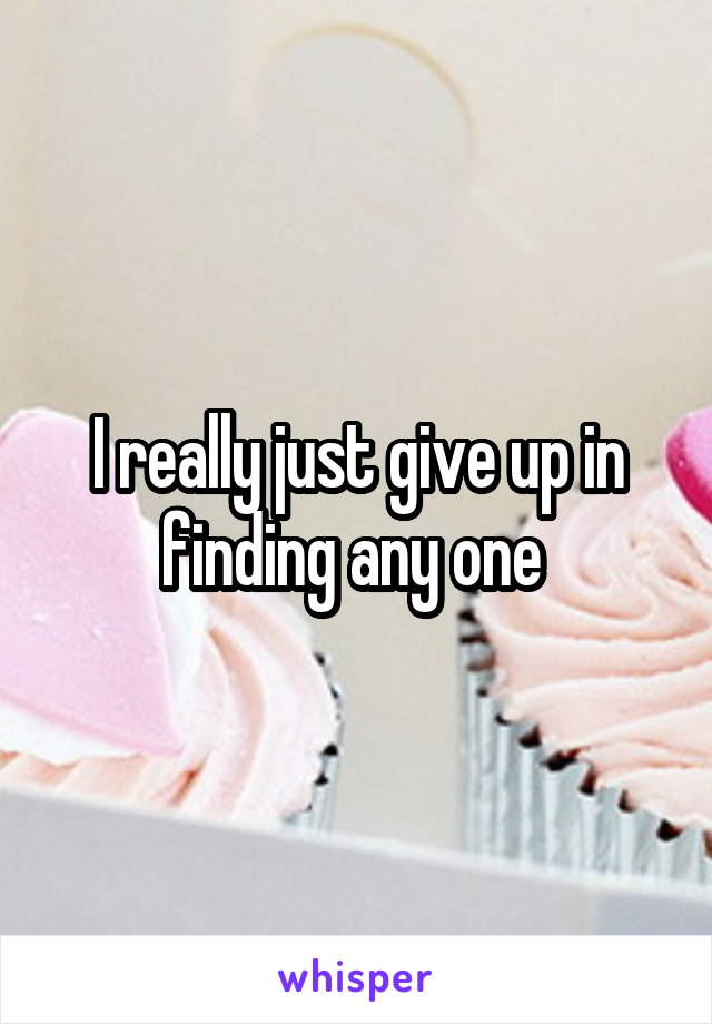 I really just give up in finding any one