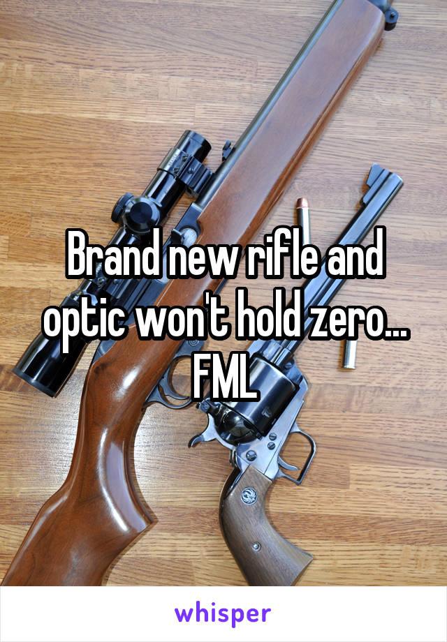 Brand new rifle and optic won't hold zero... FML