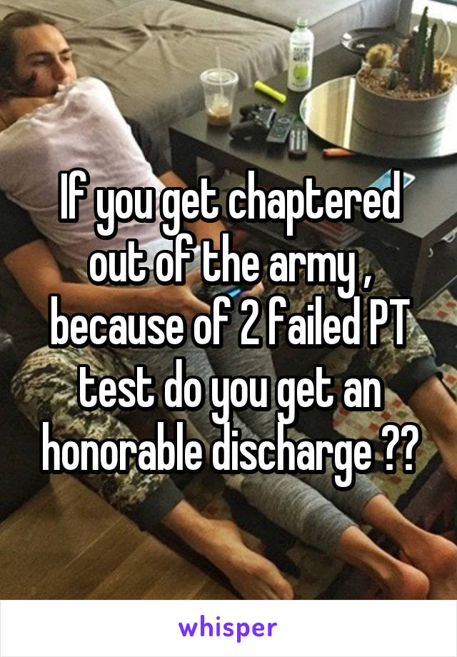 Getting chaptered out of the army for failing pt test