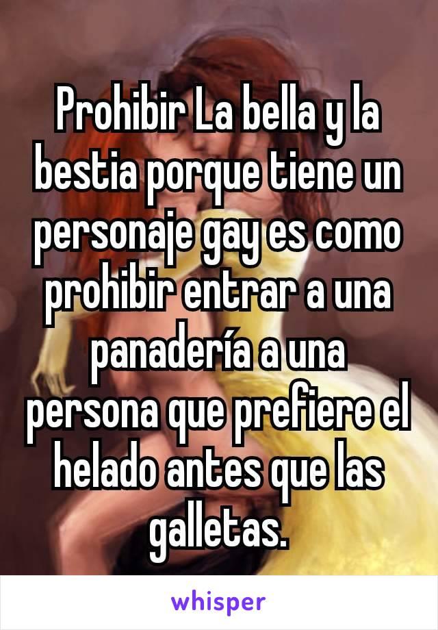 Prohibir La bella y la bestia porque tiene un personaje gay es como prohibir entrar a una panadería a una persona que prefiere el helado antes que las galletas.