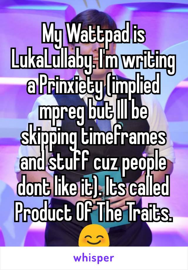 My Wattpad is LukaLullaby  I'm writing a Prinxiety (implied